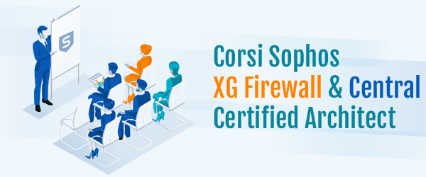 Corsi tecnici Sophos XG Firewall & Central Certified Architect