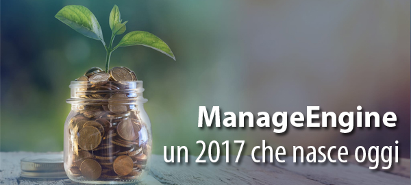 ManageEngine - un 2017 che nasce oggi